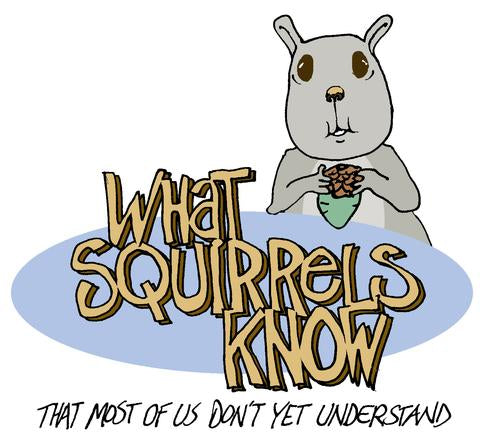 What squirrels know that we don't....