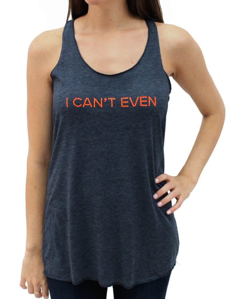 I CAN'T EVEN Racer Back Tank Top