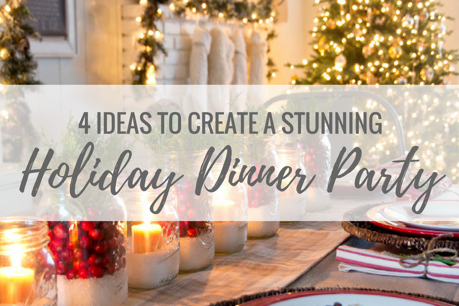 4 Ideas to Create a Stunning Holiday Dinner Party