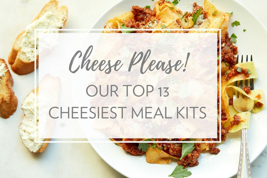 Cheese Please! | Our Top 13 Cheesiest Meal Kits