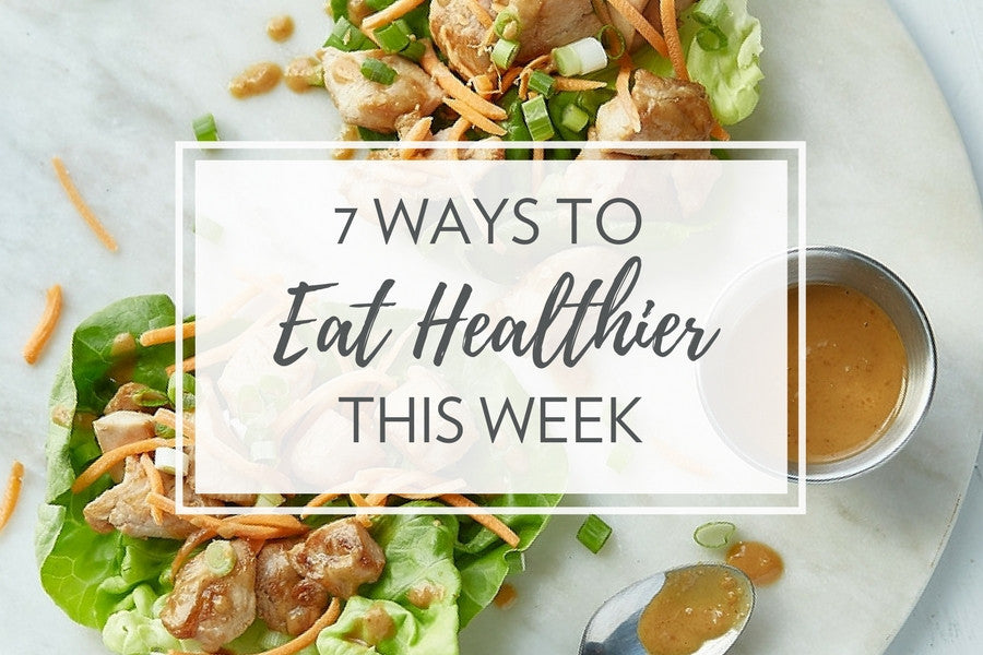 7 Ways to Eat Healthier This Week | Healthy Meal Kits
