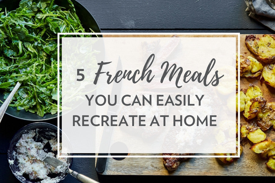 5 French Meals You Can Easily Recreate at Home