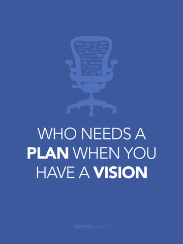 Who Needs a Plan When You Have a Vision