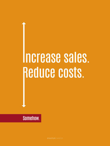Increase Sales. Reduce Costs... Somehow