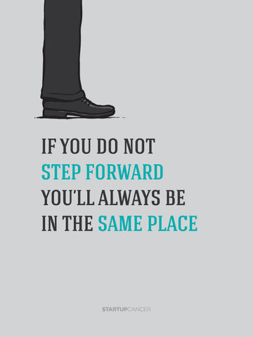 If You Do Not Step Forward You'll Always Be In The Same Place