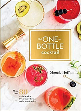 The One Bottle Cocktail:  More than 80 Recipes with Fresh Ingredients and a Single Spirit Book