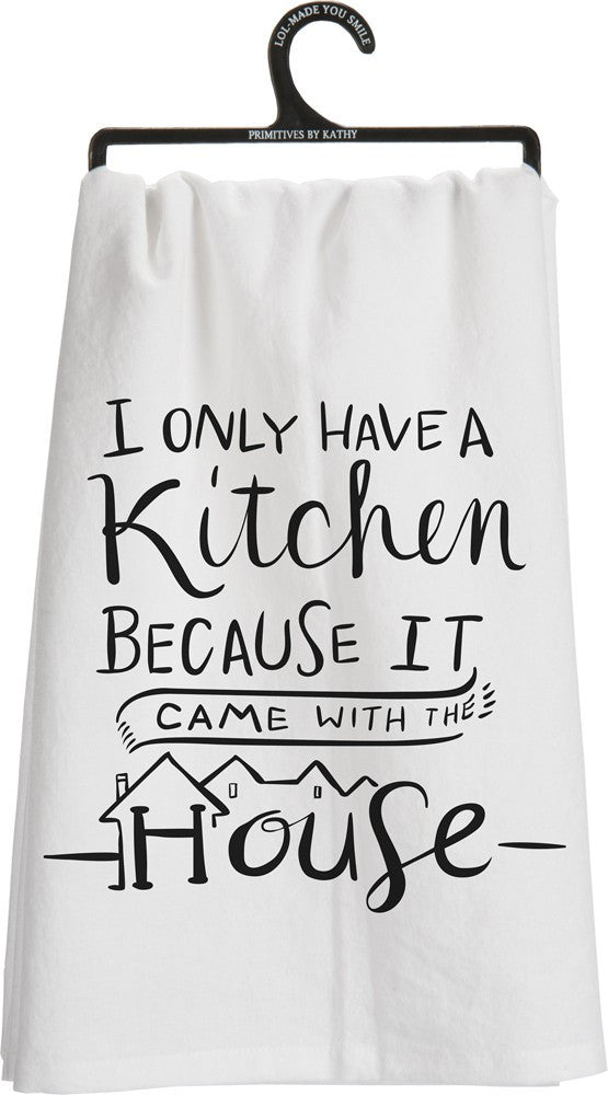 Tea Towel I only have a Kitchen because it came with the house Dish Cloth gift