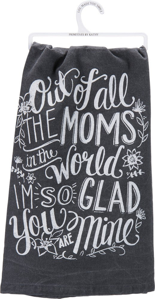 "Tea Towel  ""Out of All of the Moms in the World I'm so Glad you are mine"""