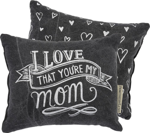 Pillow Love That You're my Mom P-118