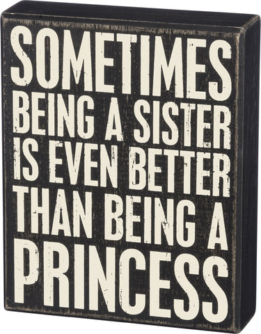 "Box Sign ""Sometimes being a sister is even better than being a princess"" humorous decor #942"