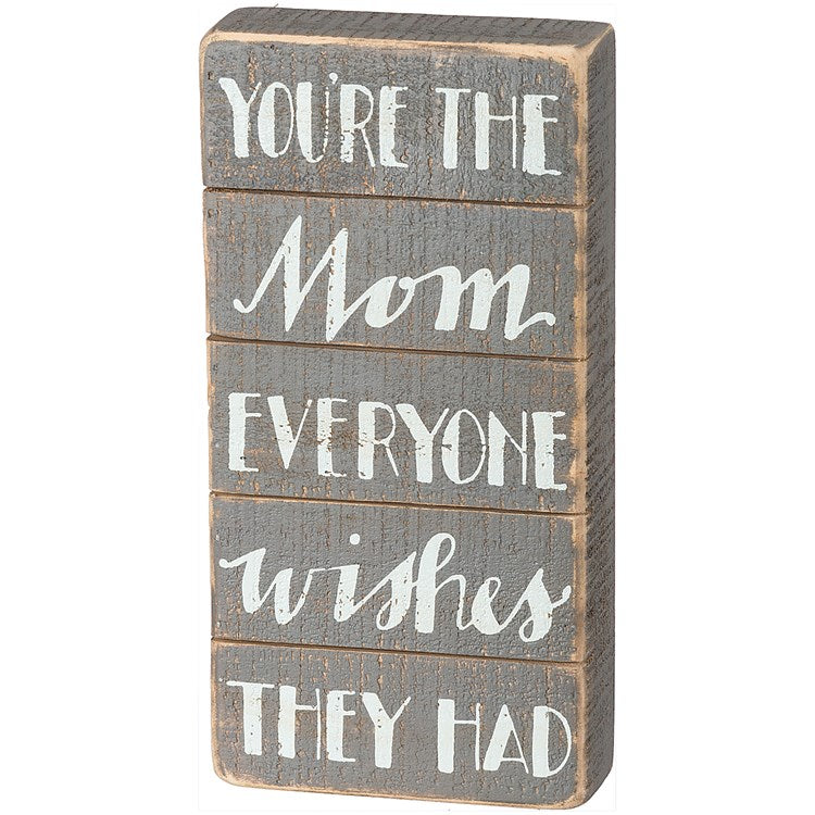 "Box Sign ""You're the Mom That Everyone Wishes They Had"" #1302"