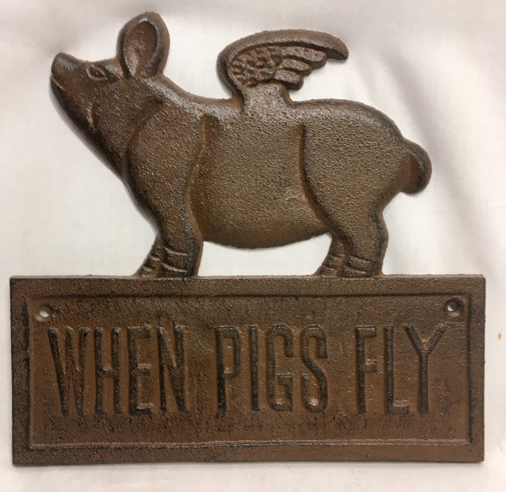 "Cast Iron Sign ""When Pigs Fly""  #142"