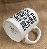 "Mug Cup ""I Will Start Working When My Coffee Does"" Funny Quote Gift #746"