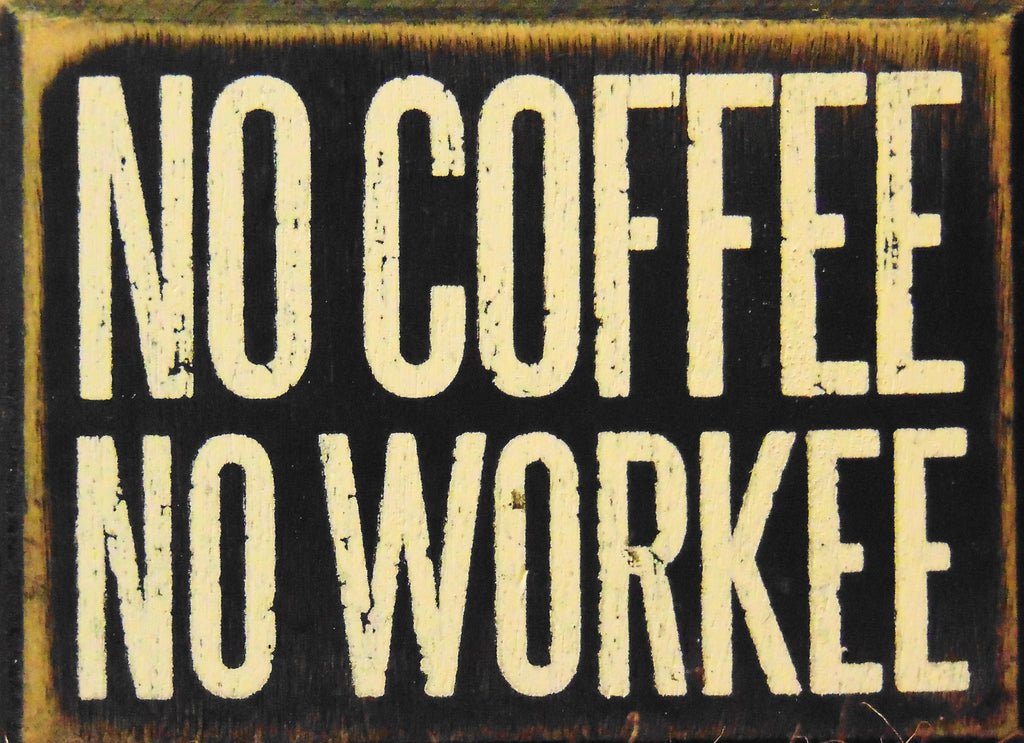 "Box Sign ""No Coffee No Workee""  #803"