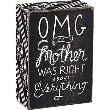"Box Sign ""OMG My Mother was right about everything"" #887"