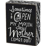 Box Sign Sometimes I Open my Mouth and my Mother Comes Out! #890