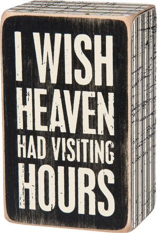 Box Sign I Wish Heaven Had Visiting Hours  #850
