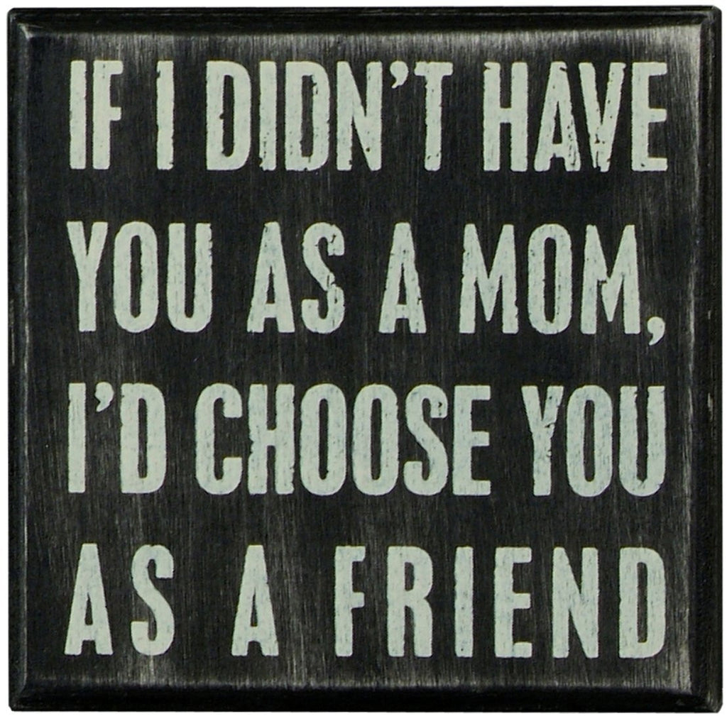 "Wall Decor Box Sign for Mom ""Choose You as a Friend"" #779"