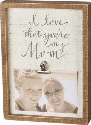 "Photo Frame ""I Love That You're my Mom!"" #970"