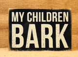 "Box Sign ""My Children Bark"" Dog Lover Quote #802"