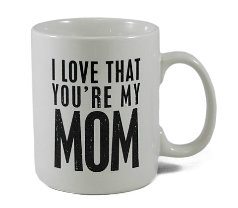 Coffee Mug Love That You're my Mom #769