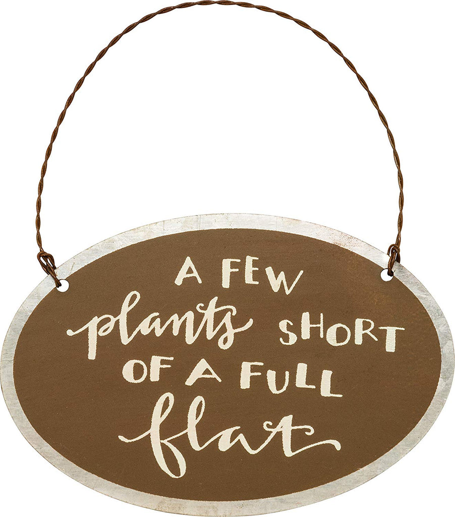 "Garden Hanging Sign ""A Few Plants Short of a Flat"" #753"