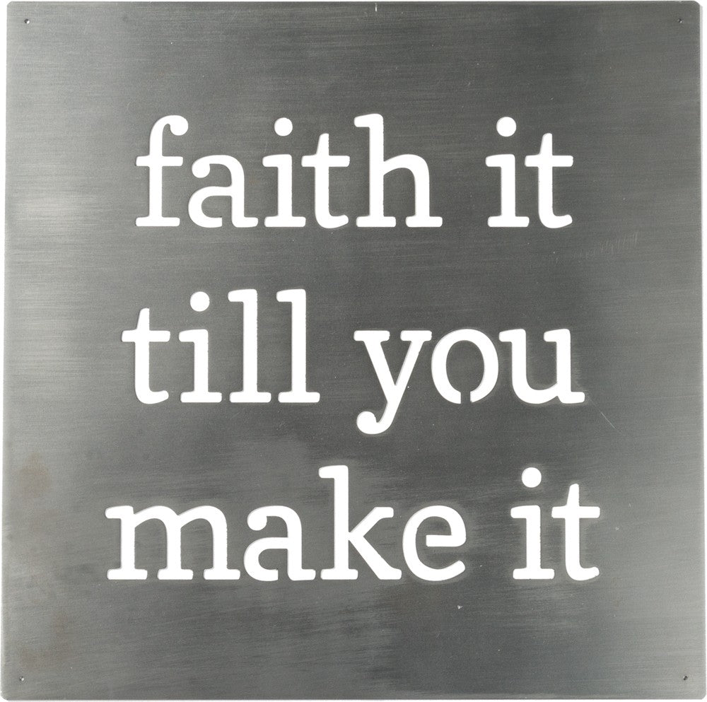 Metal Wall Art - Faith It Until You Make It Christian Inspirational #1051