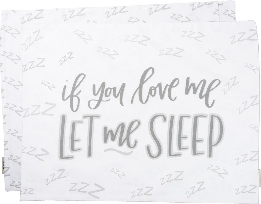 "Pillow Case ""If You Love me Let me Sleep!"" #PC-105"