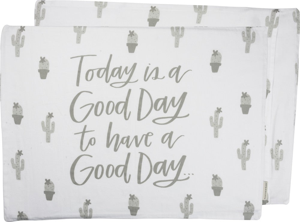 "Pillow Case ""Today is a Good Day to Have a Good Day!"" #PC-104"