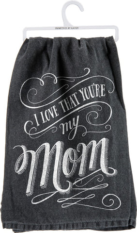 "Tea Towel ""I Love That You're my Mom!"" Dish Towel"