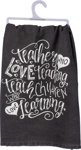 "Dish Towel ""Teachers Who Love Teaching"" for your Favorite Teacher!"