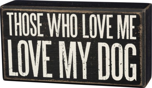 "Box Sign ""Those Who Love me Love my Dog"" for Dog Lovers! #954"