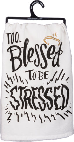 Tea Towel Too Blessed To Be Stressed