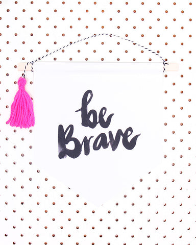 CORE | BE BRAVE BANNER - ASST - Daisy Chain Store
