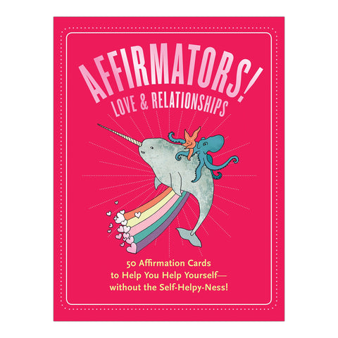 Affirmators! Love & Relationships Deck: 50 Affirmation Cards to Help You Help Yourself, Without the Self-helpy-ness!