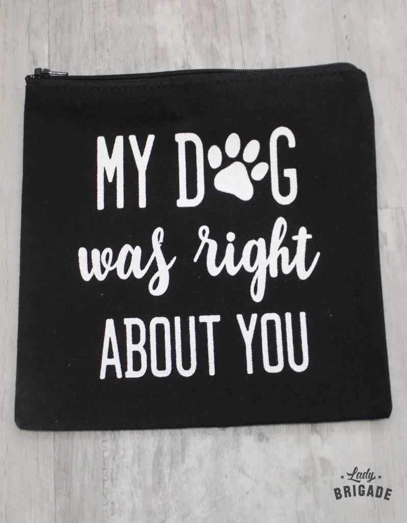 """My Dog Was Right About You"" Makeup Bag"
