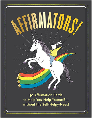 Affirmators! 50 Affirmation Cards to Help You Help Yourself, without the Self-Helpy-Ness!