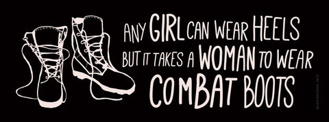 Any Girl Can Wear Heels But It Take A Woman to Wear Combat Boots™ Bumper Sticker