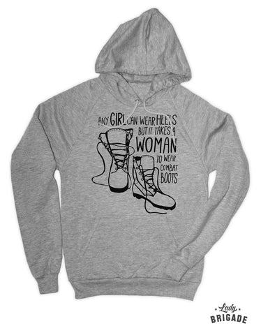 Any Girl Can Wear Heels But It Take A Woman to Wear Combat Boots™ Hoodie