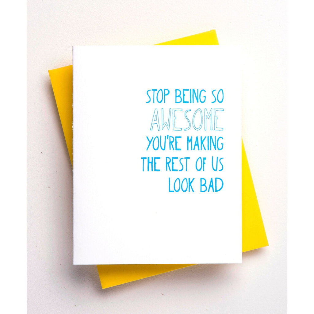 Stop Making the Rest of Us Look Bad Greeting Card