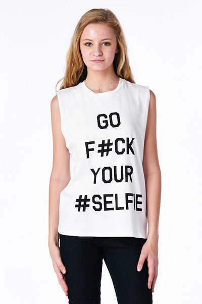 White Go F#ck Your #Selfie Muscle Tank