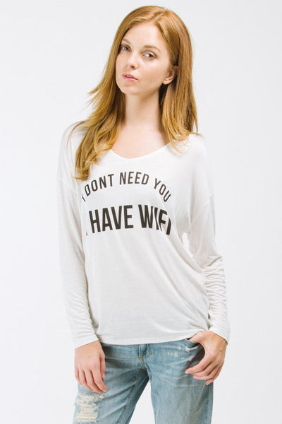 White I Don't Need You I Have Wifi Long Sleeve Top