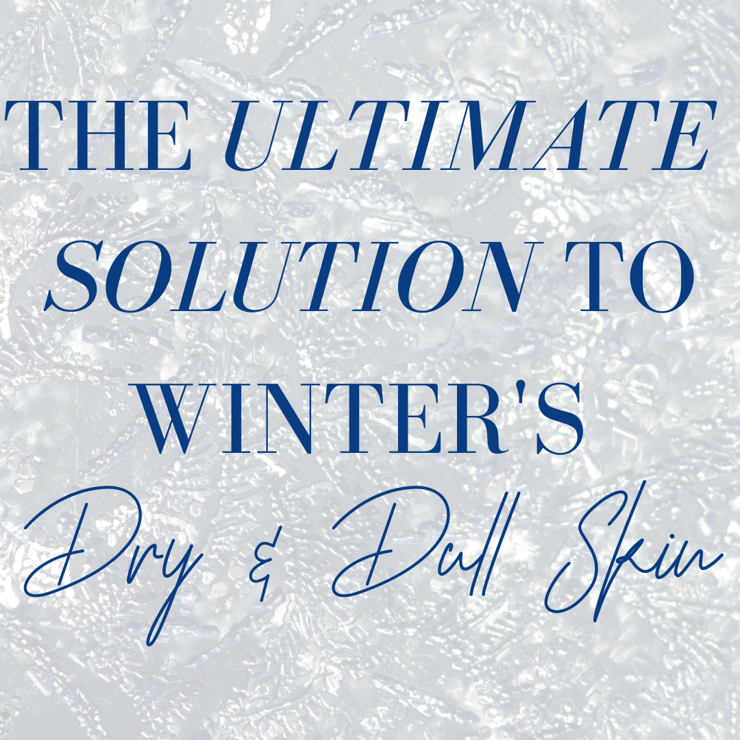 the ultimate solution to winter's dry and dull skin