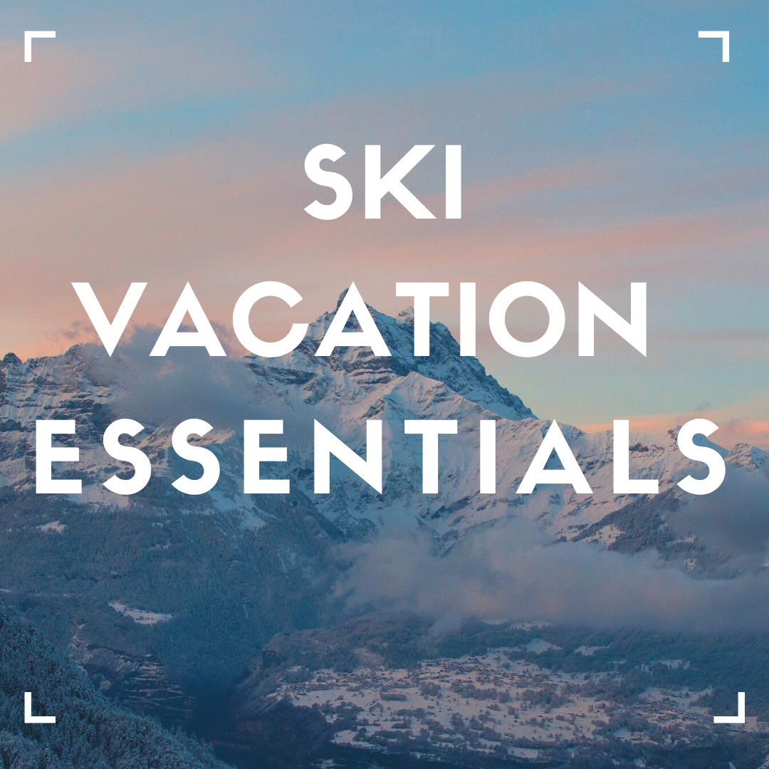 Ski Vacation Essentials