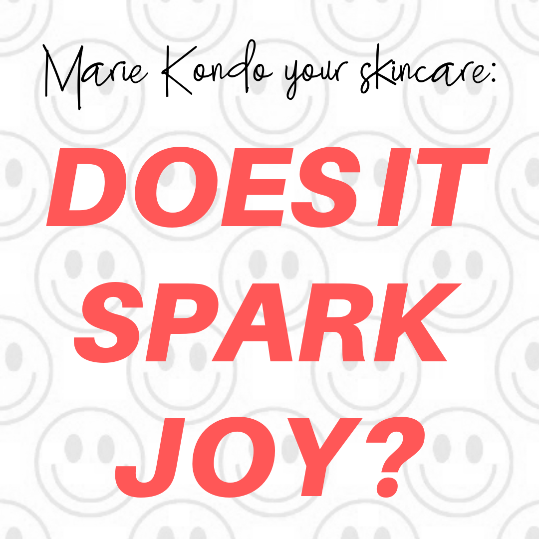 Does it spark joy? KonMari your skincare!🙂