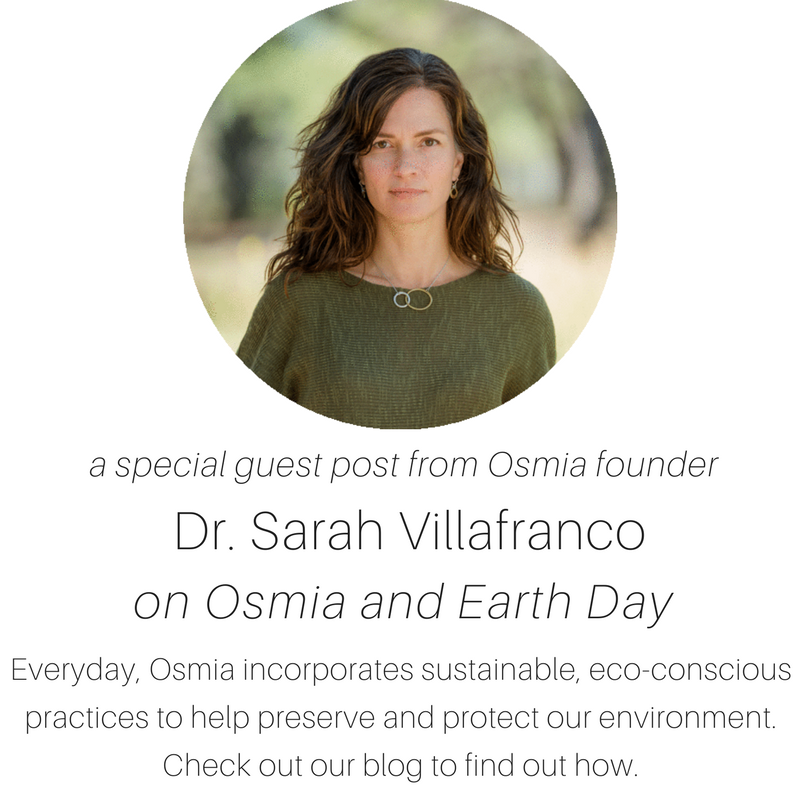 a special guest post from osmia founder Dr. Sarah Villafranco on Osmia and Earth Day. everyday Osmia incorporates sustainable, eco-conscious practices to help preserve and protect our environment. check out our blog to find out how.