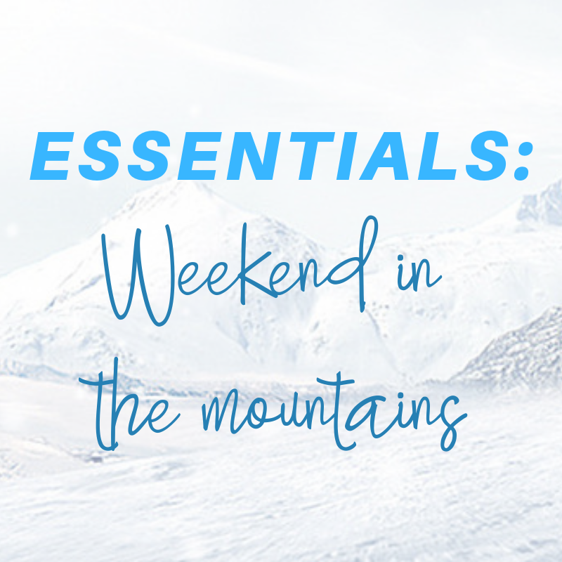 essentials: weekend in the mountains