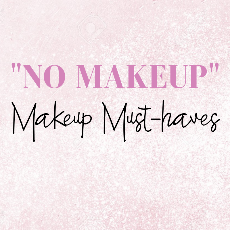 """No Makeup:"" Makeup MUST-HAVES💄"