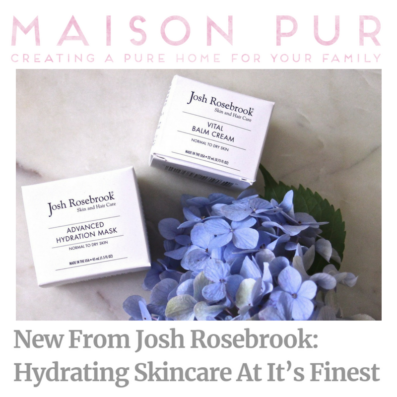 new from josh rosebrook: hydrating skincare at it's finest. article from maison pur