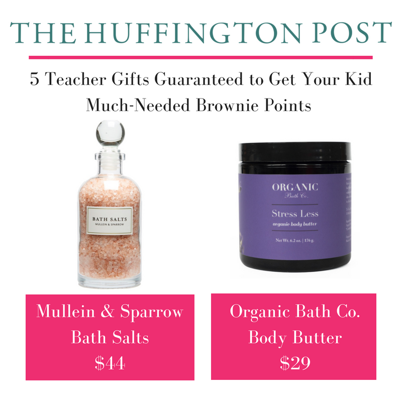 5 teacher gifts guaranteed to get your kid much-needed brownie points. article by the huffington post. featuring mullein and sparrow bath salts and organic bath co. body butter
